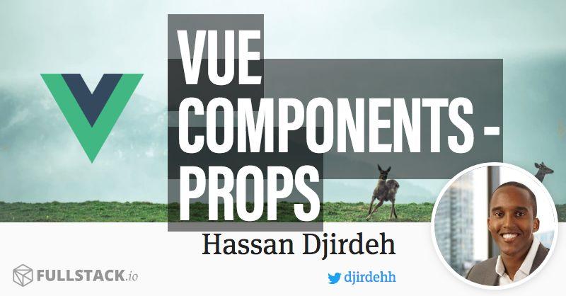 Vue Components - Props - 30 Days of Vue - Fullstack io